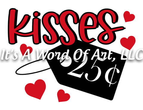 Valentines Day 27 - Kisses 25 Cents Hearts - Sublimation Transfer Set/Ready To Press Sublimation Transfer/Sublimation Transfer