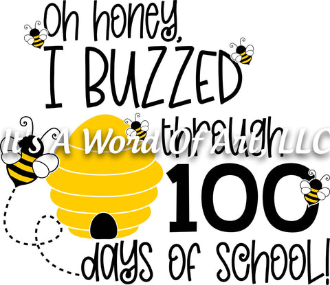 100 Days of School 17 - Oh Honey I Buzzed through 100 Days of School - Sublimation Transfer Set/Ready To Press Sublimation Transfer