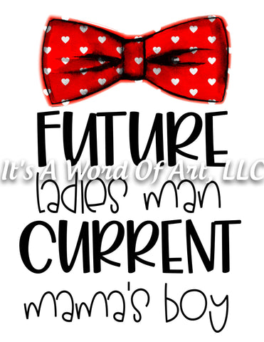 Valentines Day 63 - Future Ladies Man Current Mama's Boy - Sublimation Transfer Set/Ready To Press Sublimation Transfer/Sublimation Transfer