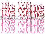 Valentines Day 68 - Be Mine Be Mine Be Mine Repeated - Sublimation Transfer Set/Ready To Press Sublimation Transfer/Sublimation Transfer