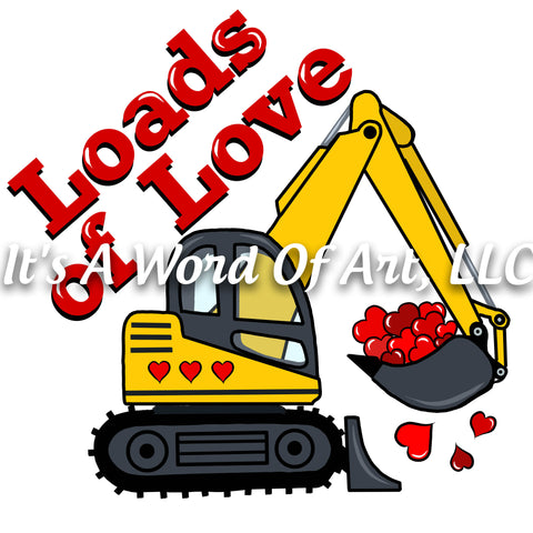 Valentines Day 71 - Loads of Love Excavator - Sublimation Transfer Set/Ready To Press Sublimation Transfer/Sublimation Transfer