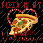 Valentines Day 80 - Pizza is my Valentine - Sublimation Transfer Set/Ready To Press Sublimation Transfer/Sublimation Transfer