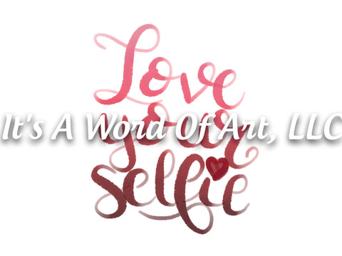 Valentines Day 143 - Love Your Selfie Ombre - Sublimation Transfer Set/Ready To Press Sublimation Transfer