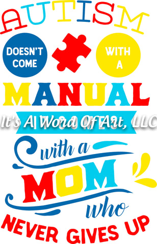 Autism 7 - Autism Doesn't Come With A Manual It Comes with a Mom Who Never Gives Up Awareness - Sublimation Transfer Set/Ready To Press