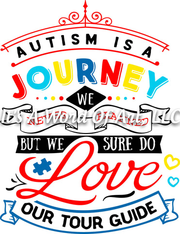 Autism 8 - Autism is a Journey We Never Planned but we Sure Do Love Our Tour Guide Awareness  - Sublimation Transfer Set/Ready To Press