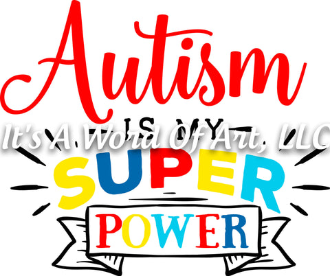 Autism 9 - Autism is my Super Power Autism Awareness - Sublimation Transfer Set/Ready To Press