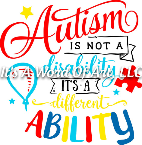 Autism 10 - Autism is not a Disability It's a Different Ability Awareness - Sublimation Transfer Set/Ready To Press Sublimation Transfer