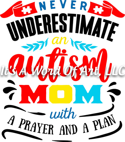 Autism 28 - Never Underestimate an Autism Mom with a Prayer and a Plan - Sublimation Transfer Set/Ready To Press Sublimation Transfer