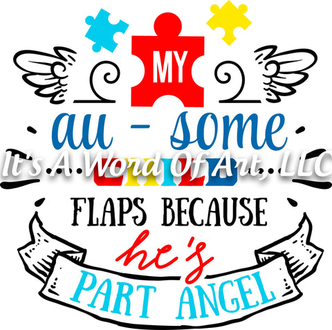 Autism 29 - My Au-some Child Flaps Because He's Part Angel Autism Awareness  - Sublimation Transfer Set/Ready To Press Sublimation Transfer