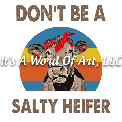 Animals 11 - Don't be a Salty Heifer Americana Rustic Cow Funny T-Shirt - Sublimation Transfer Set/Ready To Press Sublimation Transfer