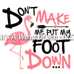 Animals 15 - Don't Make Me Put My Foot Down Flamingo Cute T-Shirt - Sublimation Transfer Set/Ready To Press Sublimation Transfer