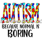 Autism 57 - Autism Because Normal Is Boring - Sublimation Transfer Set/Ready To Press Sublimation Transfer - Autism Awareness - Puzzle