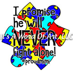 Autism 59 - I Promised He Will Never Fight Alone - Sublimation Transfer Set/Ready To Press Sublimation Transfer - Autism Mom - Puzzle Piece
