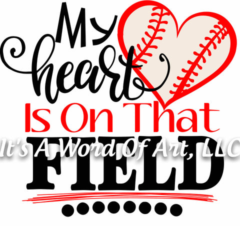 Baseball 16 - My Heart Is On That Field- Sublimation Transfer Set/Ready To Press Sublimation Transfer/Sublimation Transfer - Baseball Mom