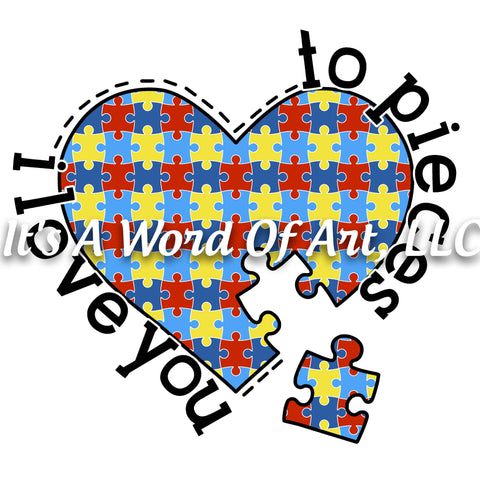 Autism 67 - I Love You To Pieces - Sublimation Transfer Set/Ready To Press Sublimation Transfer - Autism Mom - Autism Awareness Month