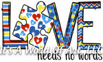 Autism 68 - Love Needs No Words - Sublimation Transfer Set/Ready To Press Sublimation Transfer - Autism Mom - Autism Awareness Month