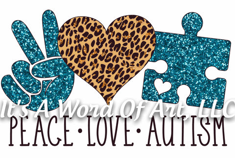 Autism 69 - Peace Love Autism - Sublimation Transfer Set/Ready To Press Sublimation Transfer - Autism Mom - Autism Awareness Month - Puzzle