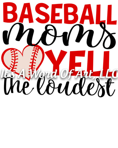 Baseball 42 - Baseball Moms Yell the Loudest Baseball Mom- Sublimation Transfer Set/Ready To Press Sublimation Transfer/Sublimation Transfer
