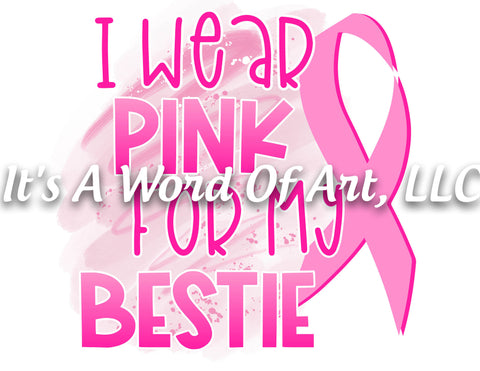 Breast Cancer Awareness 04 - I Wear Pink for My Bestie Awareness Ribbon - Sublimation Transfer Set/Ready To Press Sublimation Transfer
