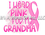 Breast Cancer Awareness 07 - I Wear Pink for My Grandma Awareness Ribbon - Sublimation Transfer Set/Ready To Press Sublimation Transfer