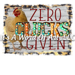Animals 61 - Zero Clucks Givens Chicken Rustic Cute Funny T-Shirt - Sublimation Transfer Set/Ready To Press Sublimation Transfer