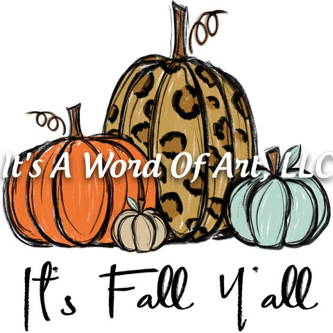 Fall 36 - It's Fall Y'all Pumpkin Leopard Leaves Leaves Autumn - Sublimation Transfer Set/Ready To Press Sublimation Transfer Sub Transfer