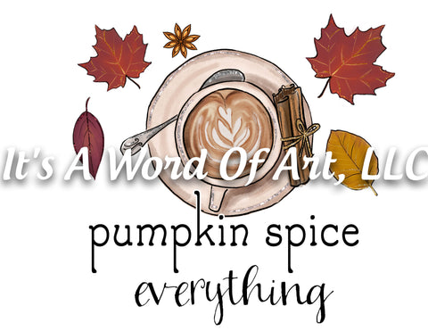 Fall 54 - Pumpkin Spice Everything Coffee Fall Weather Autumn - Sublimation Transfer Set/Ready To Press Sublimation Transfer Sub Transfer