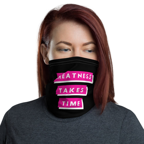 Ladies Greatness Takes Time Neck Gaiter