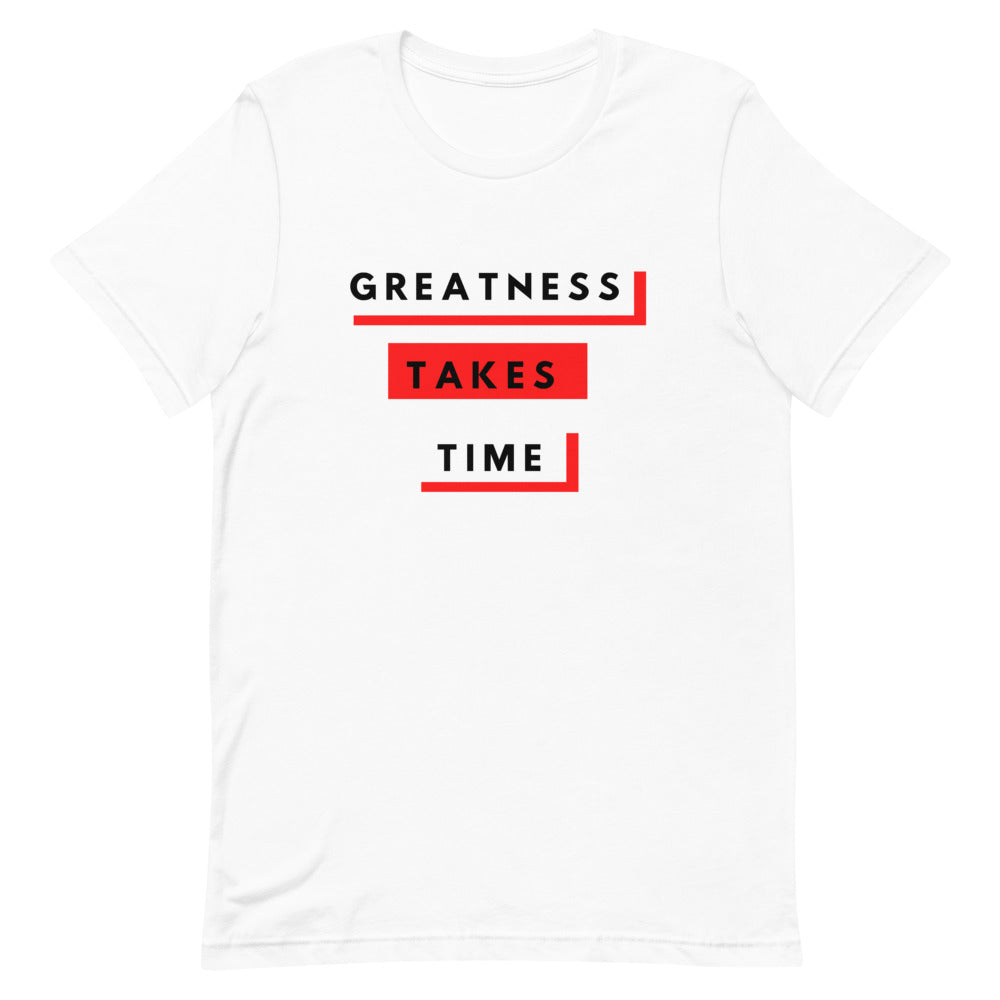Greatness Takes Time 2.0  T-Shirt
