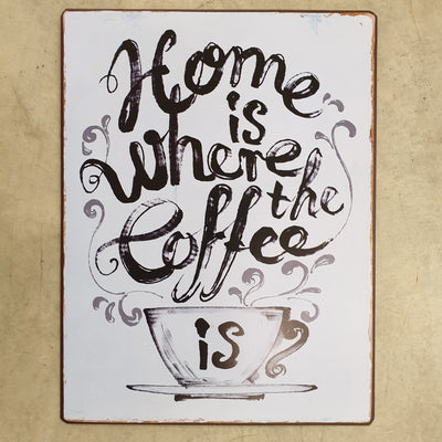 Metall Plakat - Home is where coffee is