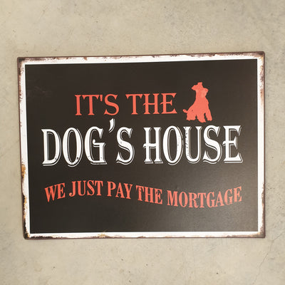 Metall Plakat - It's the dog's house...