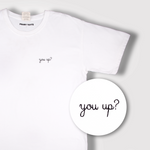You Up? Embroidered Tee