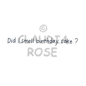 "Claudia Rose | CR1070F - ""Did I Smell Birthday Cake?"" - Rubber Art Stamp"