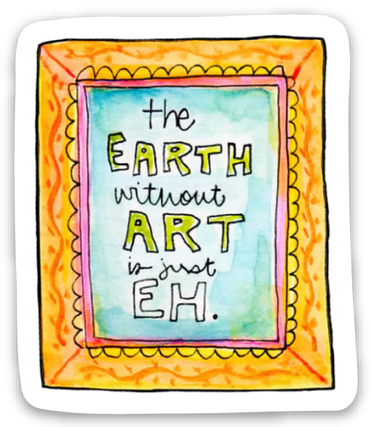 "RubberMoon | ""The Earth Without Art is Just Eh"" Sticker"