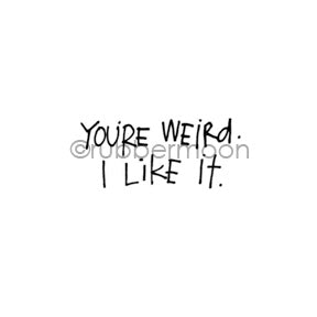 "Kae Pea | KP7138C - ""You're Weird"" - Rubber Art Stamp"