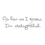 "Mary Engelbreit | ME7724I - ""As Far as I Know, I'm Delightful"" - Rubber Art Stamp"