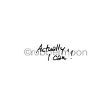 "Nathalie Kalbach | NK7263C - ""Actually, I Can!"" - Rubber Art Stamp"