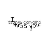 Sunny Carvalho | SC5400E - I Miss You - Rubber Art Stamp