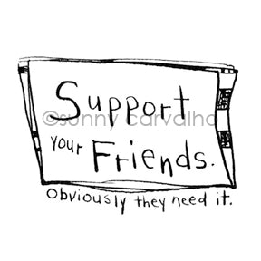 Sunny Carvalho | SC7044F - Support Your Friends - Rubber Art Stamp