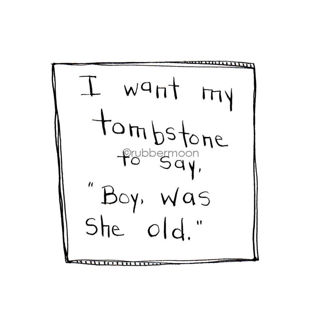 "Sunny Carvalho | SC7481H - ""Boy, Was She Old"" - Rubber Art Stamp"