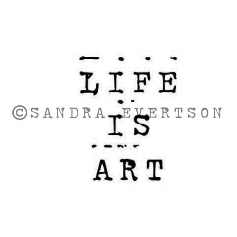 Sandra Evertson | SE6005D - Life is Art - Rubber Art Stamp