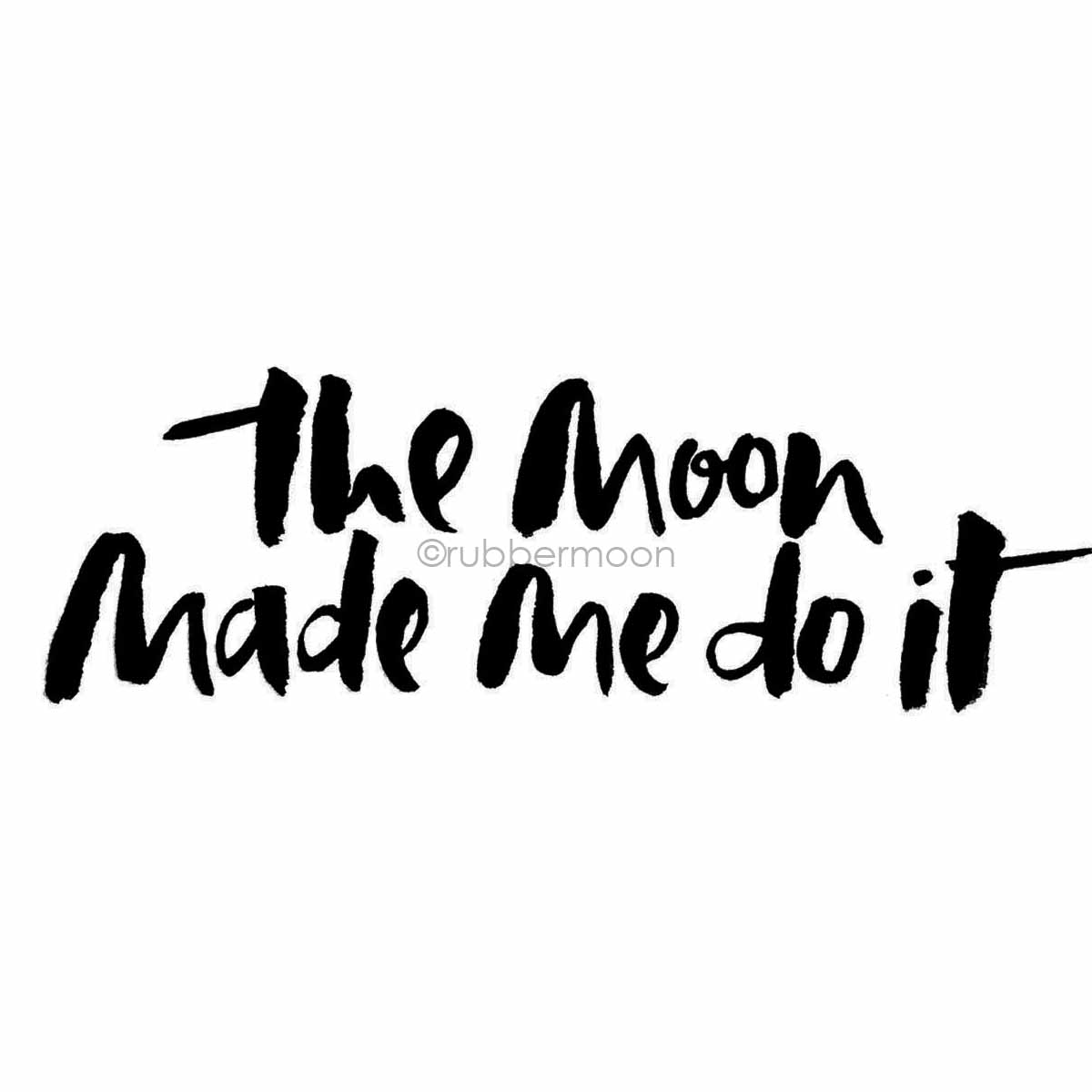 "Sandee Setliff | SS7736J - ""The Moon Made Me Do It"" - Rubber Art Stamp"