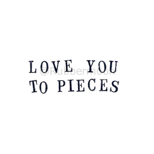 Love You to Pieces - KP5187D - Rubber Art Stamp