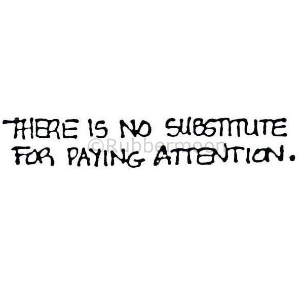"Marylinn Kelly | MK383C - ""There is No Substitute for Paying Attention"" - Rubber Art Stamp"