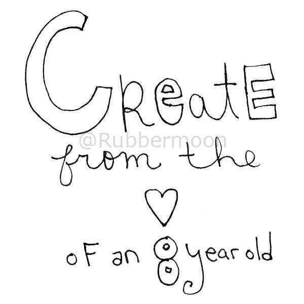 Mindy Lacefield | ML104F - Create From the Heart of an 8 Year Old - Rubber Art Stamp