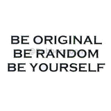be original be random be yourself