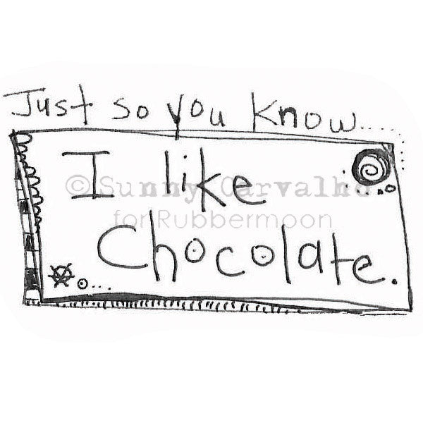 Sunny Carvalho | SC110E - Just So You Know, I Like Chocolate - Rubber Art Stamp