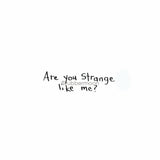 "Sunny Carvalho | SC7774E - ""Are you strange like me?""- Rubber Art Stamp"