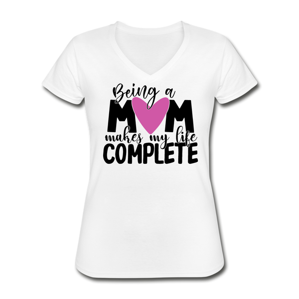 Being a Mom Makes My Life Complete, Women's V-Neck T-Shirt