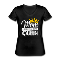 Mom, A Title Just Above Queen, Women's V-Neck T-Shirt - black